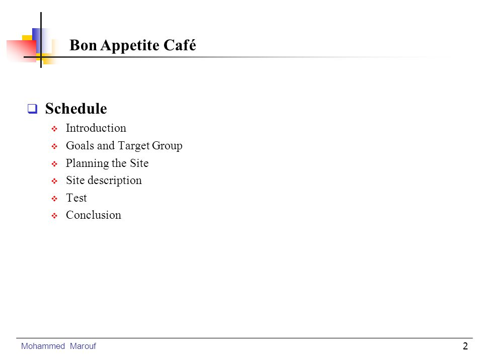 2 Schedule Introduction Goals and Target Group Planning the Site Site description Test Conclusion Mohammed Marouf Bon Appetite Café