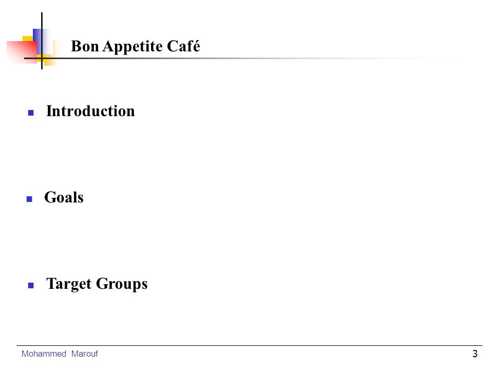 3 Introduction Mohammed Marouf Bon Appetite Café Target Groups Goals