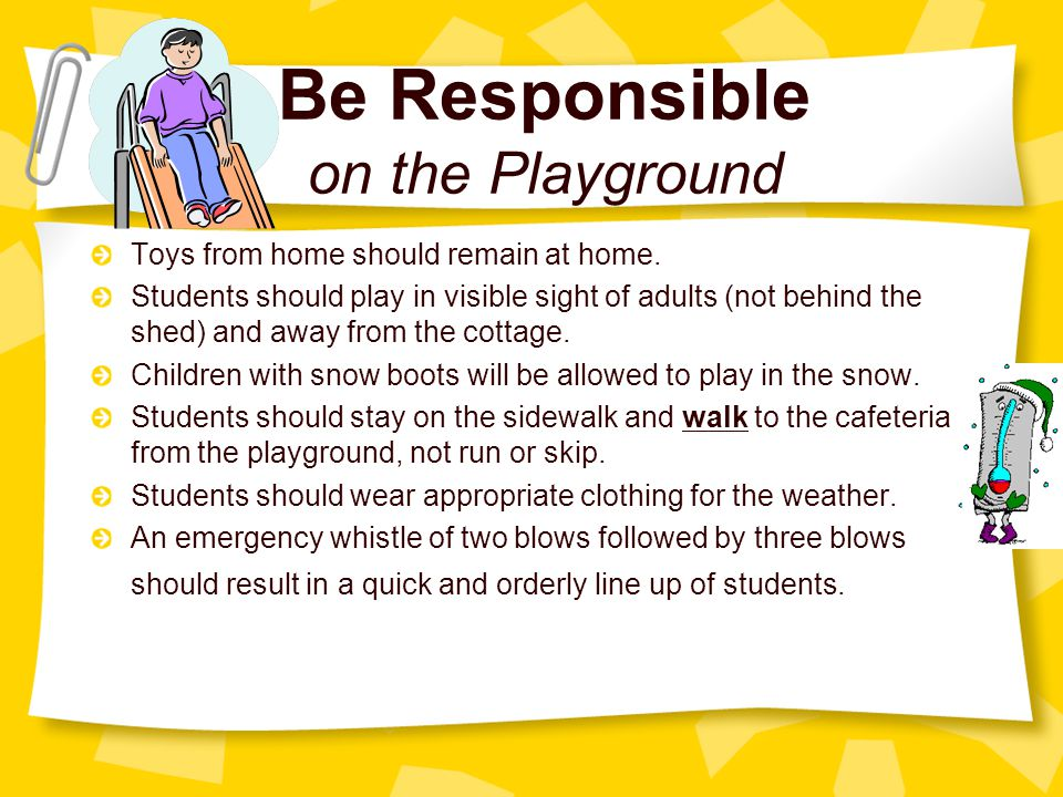 Be Safe on the Playground Students should only slide down the slides (and not climb up).