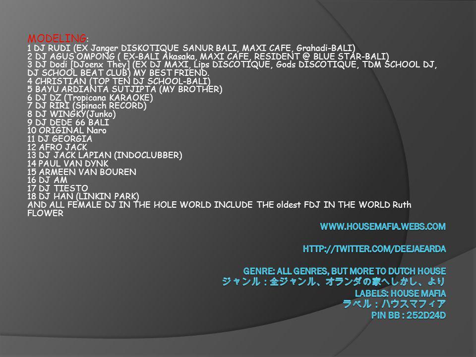 MODELING : 1 DJ RUDI (EX Janger DISKOTIQUE SANUR BALI, MAXI CAFE, Grahadi-BALI) 2 DJ AGUS OMPONG ( EX-BALI Akasaka, MAXI CAFE, RESIDENT @ BLUE STAR-BALI) 3 DJ Dodi [DJoenx They] (EX DJ MAXI, Lips DISCOTIQUE, Gods DISCOTIQUE, TDM SCHOOL DJ, DJ SCHOOL BEAT CLUB) MY BEST FRIEND.