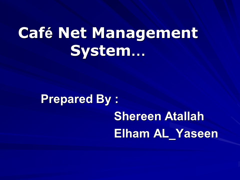Caf é Net Management System … Prepared By : Shereen Atallah Shereen Atallah Elham AL_Yaseen Elham AL_Yaseen