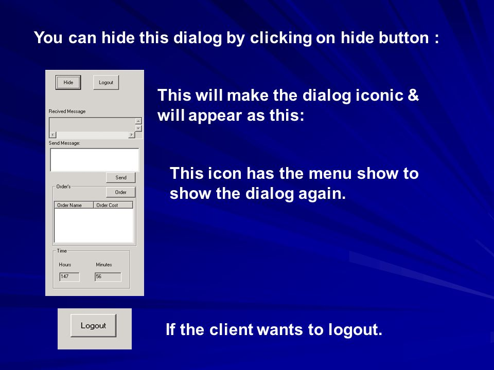 You can hide this dialog by clicking on hide button : This will make the dialog iconic & will appear as this: This icon has the menu show to show the