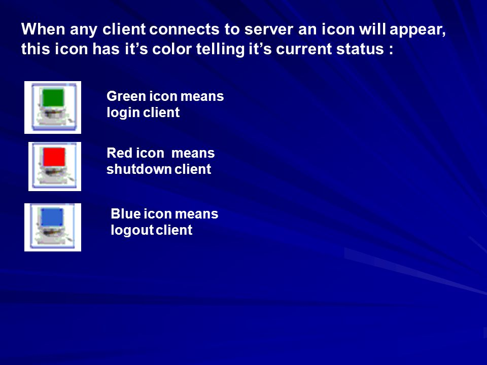 When any client connects to server an icon will appear, this icon has its color telling its current status : Green icon means login client Red icon me