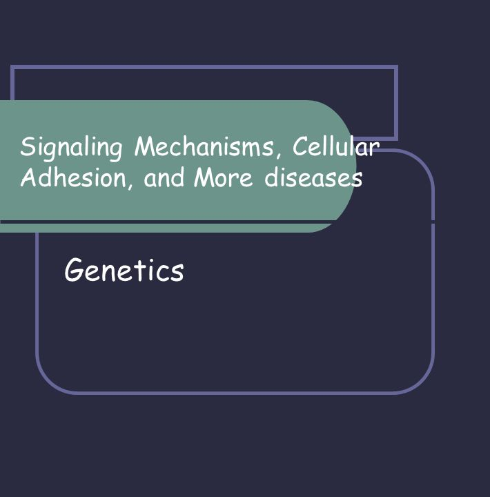 Signaling Mechanisms, Cellular Adhesion, and More diseases Genetics