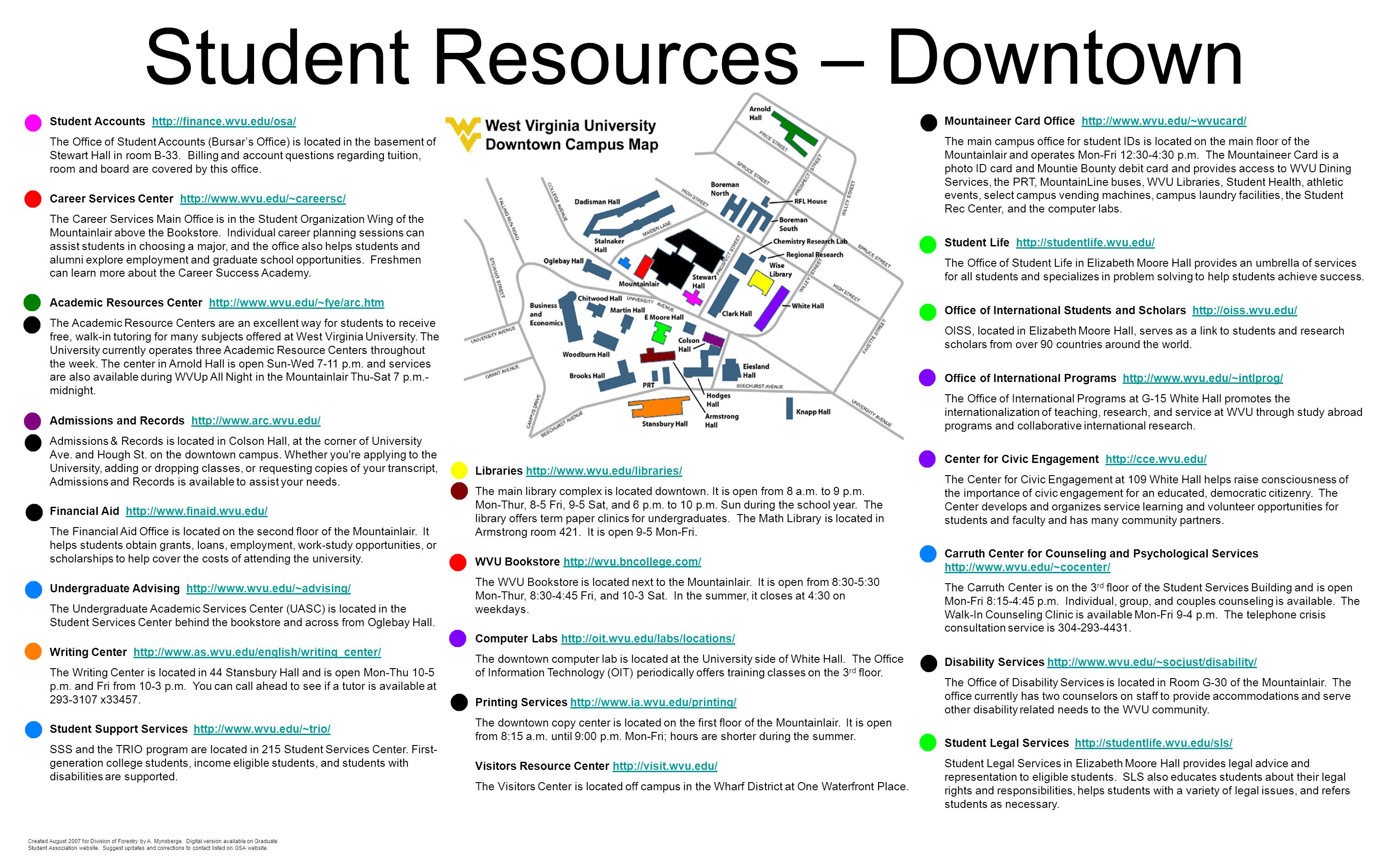 Student Resources – Downtown Visitors Resource Center http://visit.wvu.edu/http://visit.wvu.edu/ The Visitors Center is located off campus in the Wharf District at One Waterfront Place.
