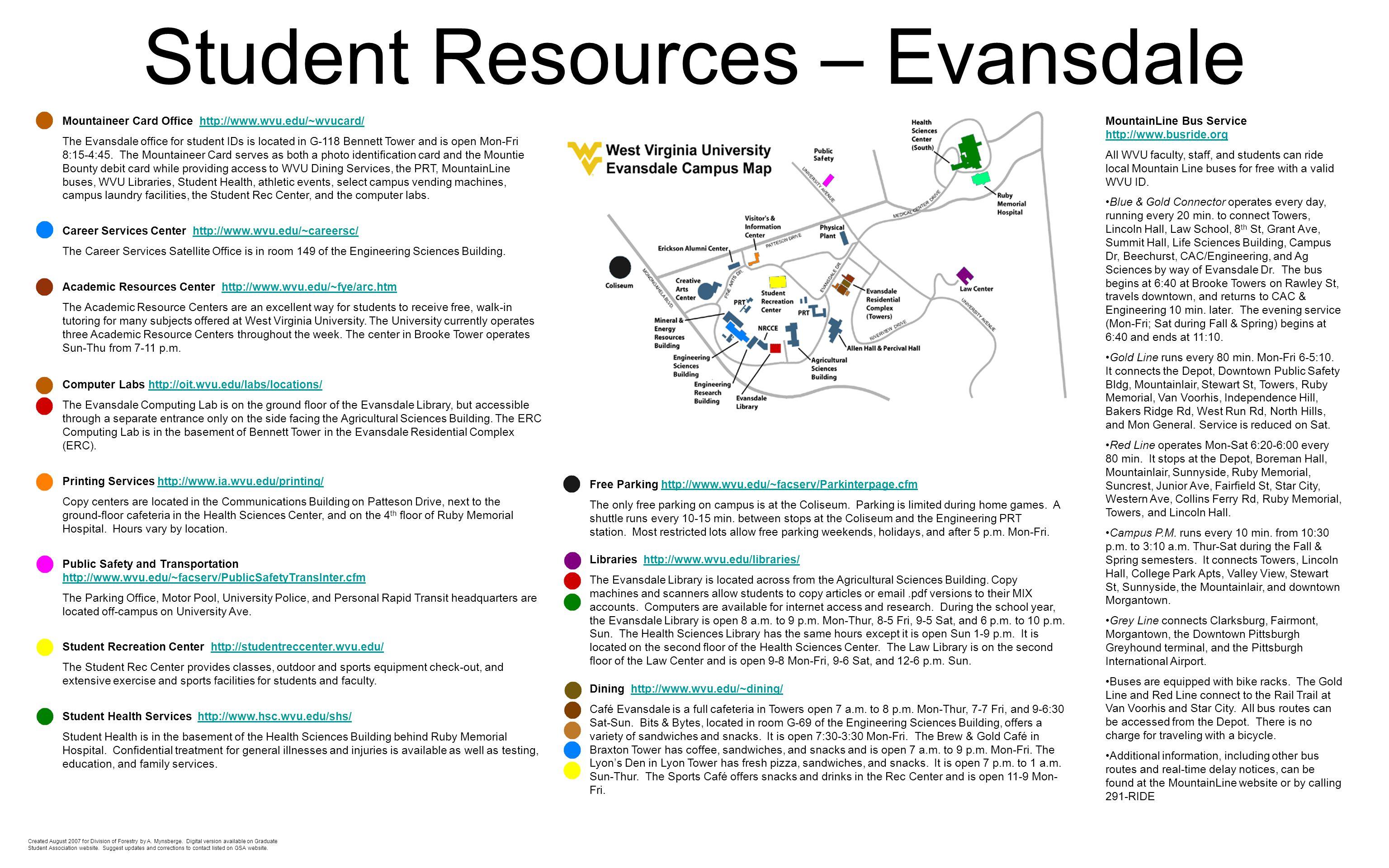 Student Resources – Evansdale Mountaineer Card Office http://www.wvu.edu/~wvucard/http://www.wvu.edu/~wvucard/ The Evansdale office for student IDs is located in G-118 Bennett Tower and is open Mon-Fri 8:15-4:45.