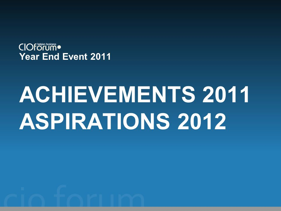 Year End Event 2011 ACHIEVEMENTS 2011 ASPIRATIONS 2012