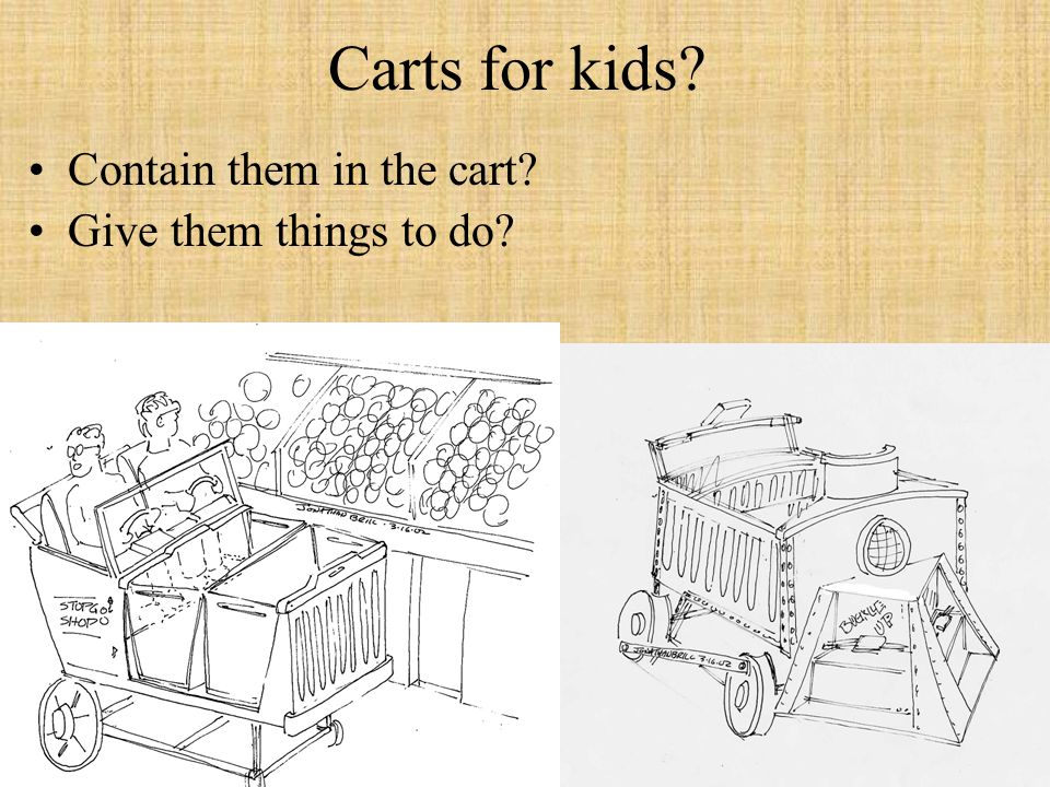 Carts for kids Contain them in the cart Give them things to do