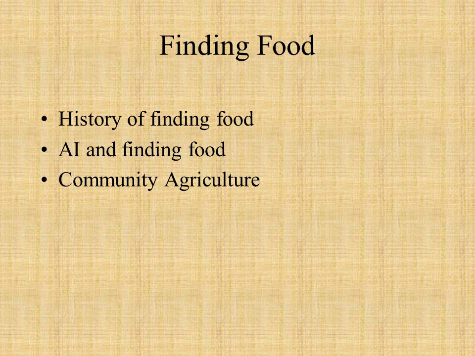 Finding Food History of finding food AI and finding food Community Agriculture