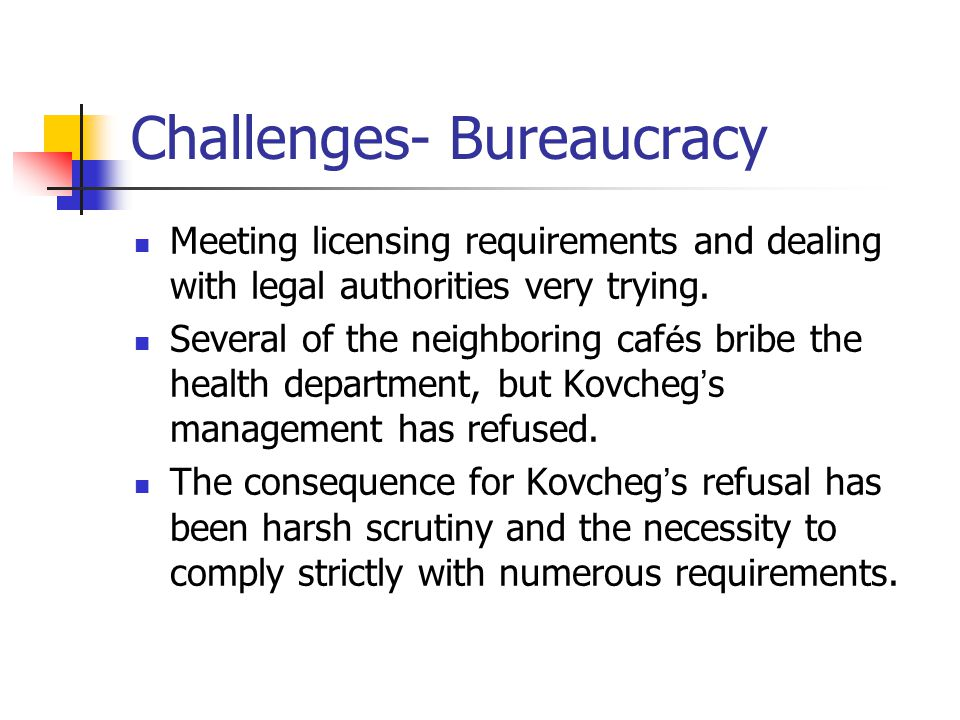 Challenges- Bureaucracy Meeting licensing requirements and dealing with legal authorities very trying.
