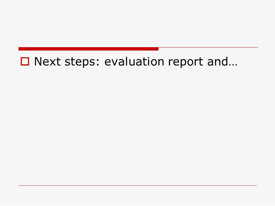 Next steps: evaluation report and…