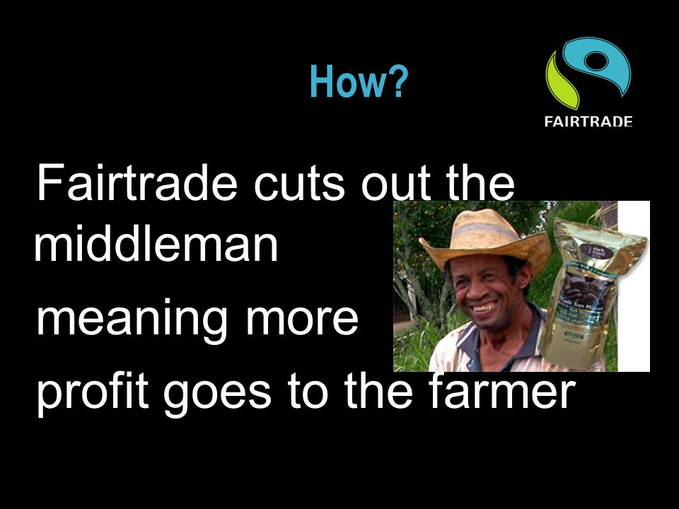 How Fairtrade cuts out the middleman meaning more profit goes to the farmer
