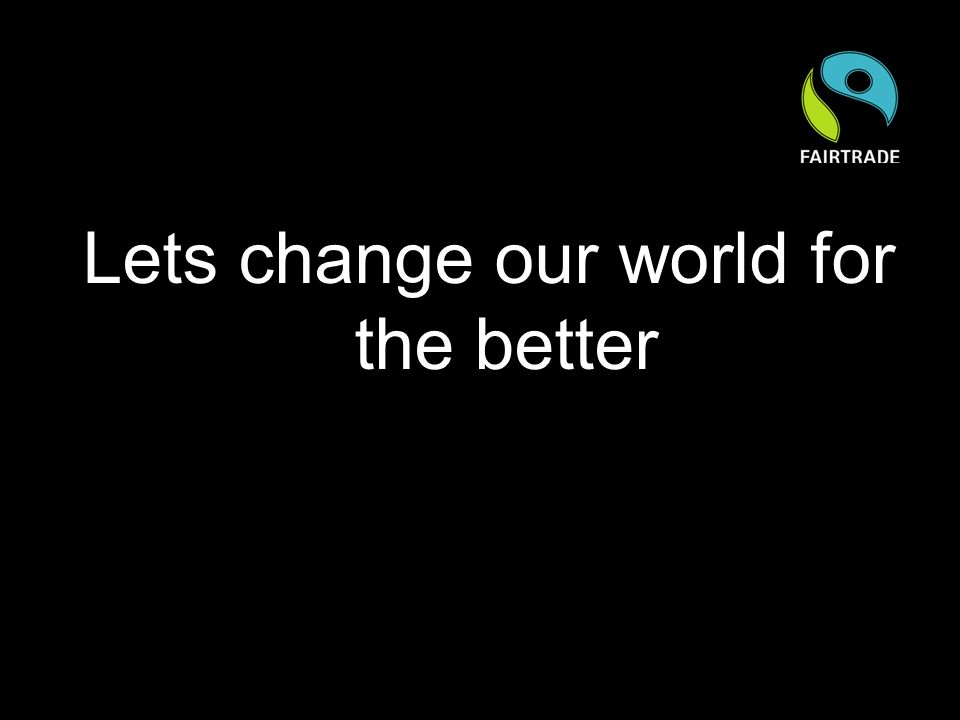 Lets change our world for the better