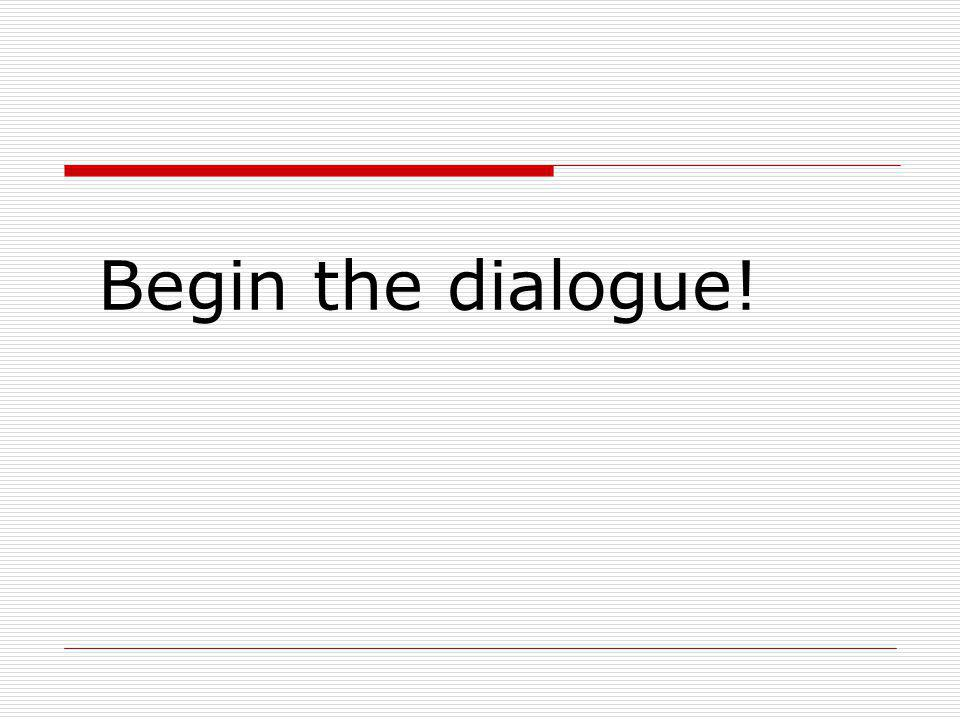 Begin the dialogue!