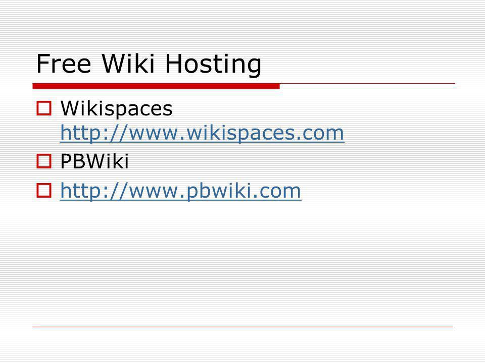 Free Wiki Hosting Wikispaces http://www.wikispaces.com http://www.wikispaces.com PBWiki http://www.pbwiki.com