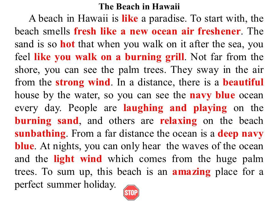 The Beach in Hawaii A beach in Hawaii is like a paradise.