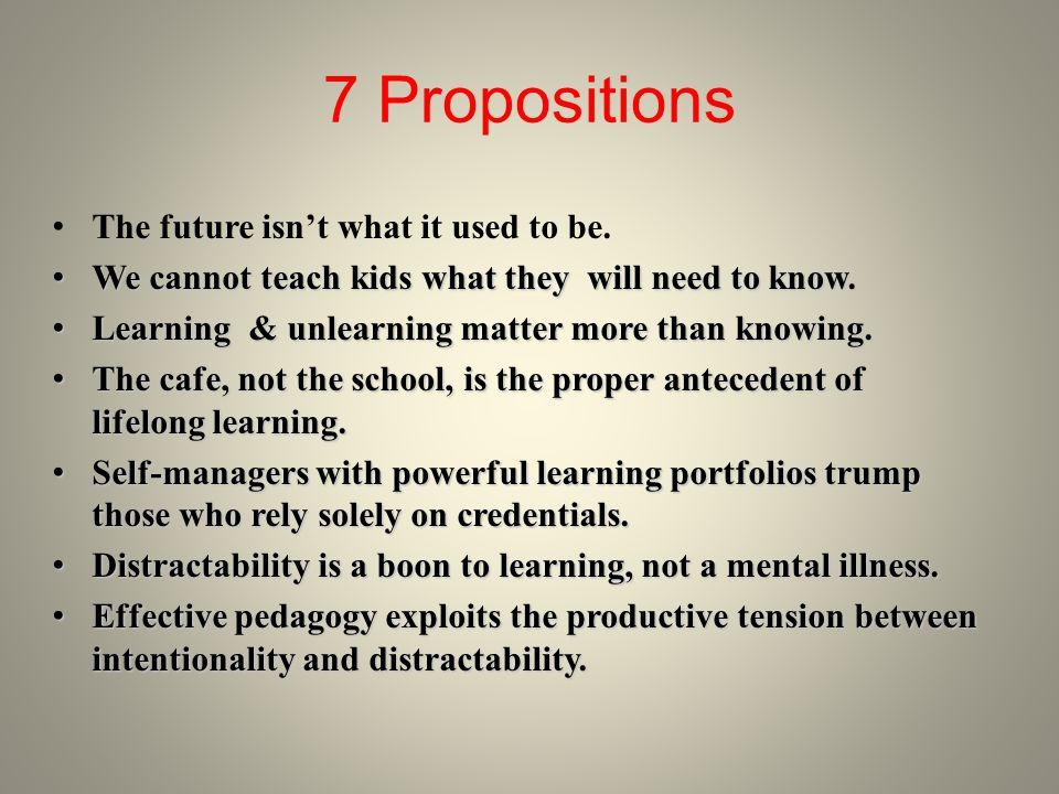 7 Propositions The future isnt what it used to be.