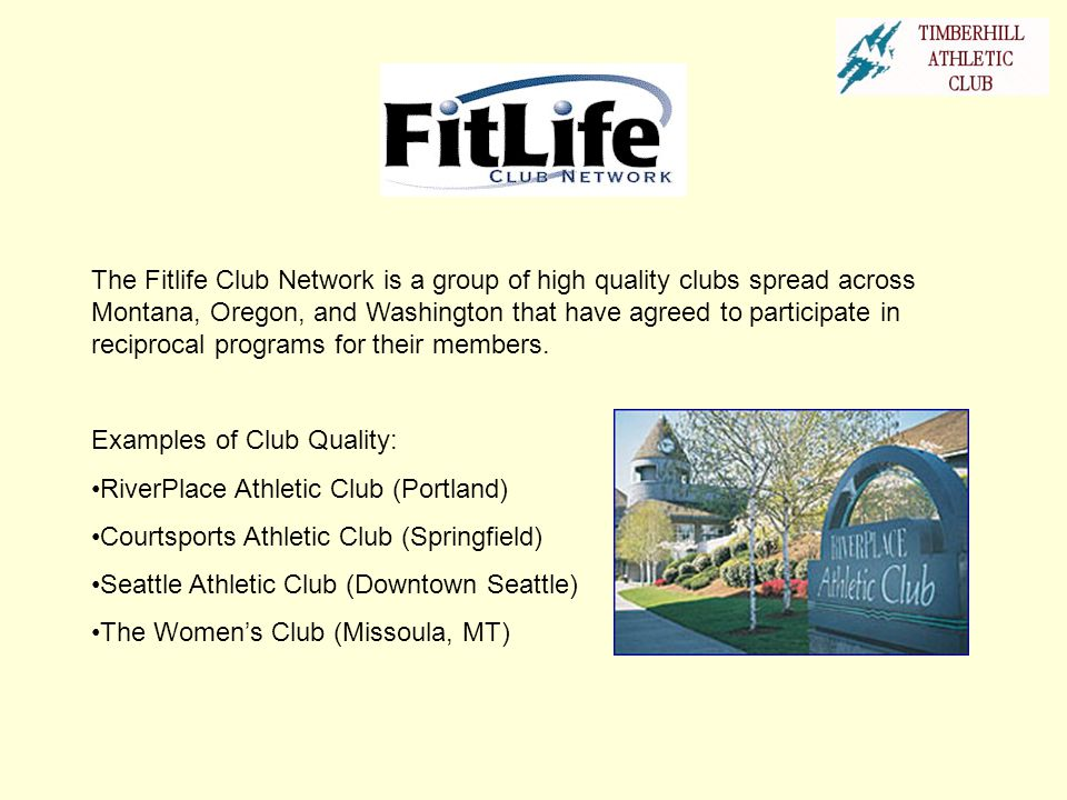 The Fitlife Club Network is a group of high quality clubs spread across Montana, Oregon, and Washington that have agreed to participate in reciprocal