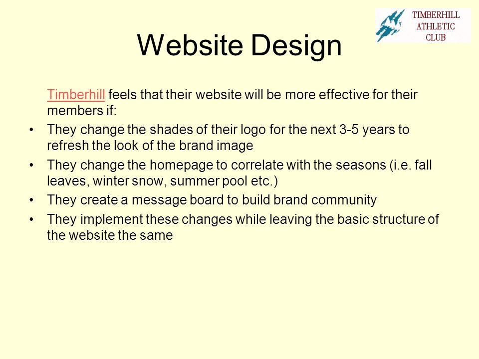 Website Design TimberhillTimberhill feels that their website will be more effective for their members if: They change the shades of their logo for the