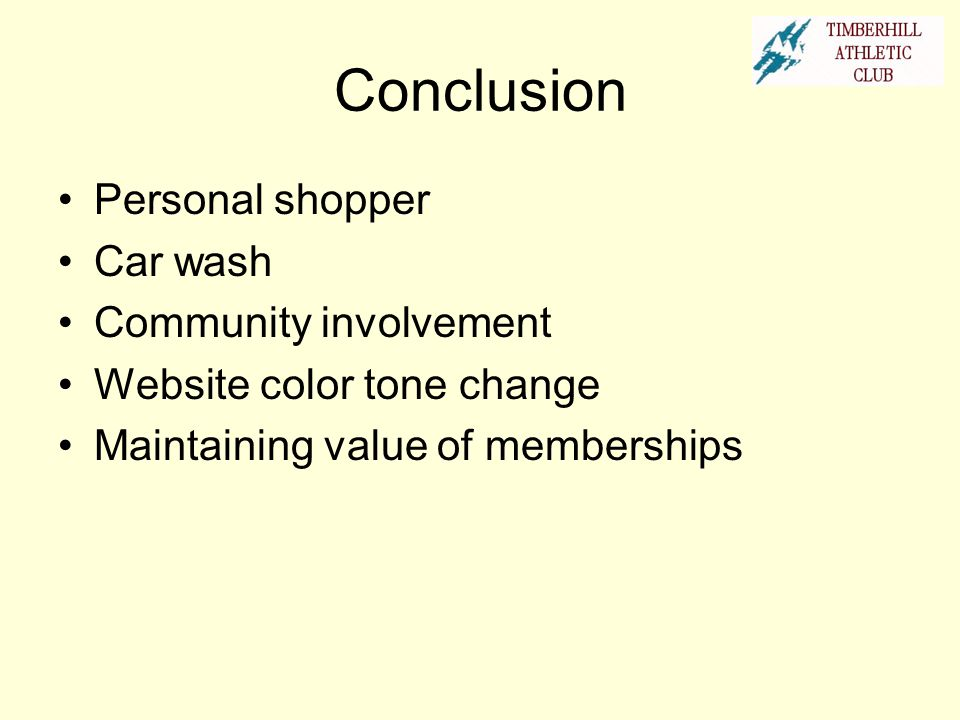 Conclusion Personal shopper Car wash Community involvement Website color tone change Maintaining value of memberships