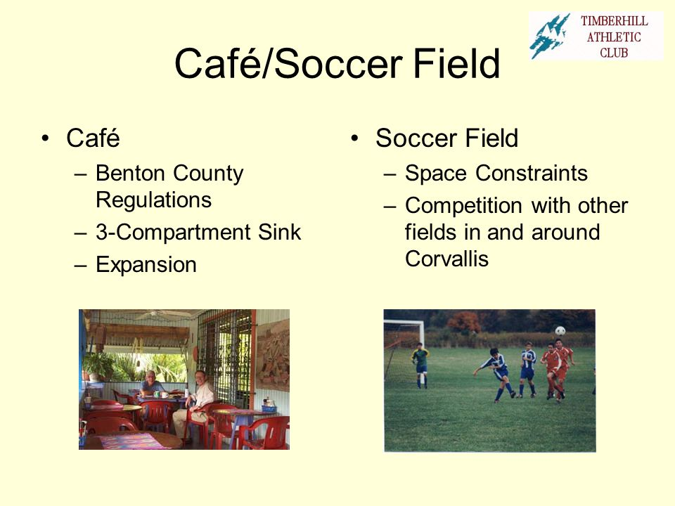 Café/Soccer Field Café –Benton County Regulations –3-Compartment Sink –Expansion Soccer Field –Space Constraints –Competition with other fields in and
