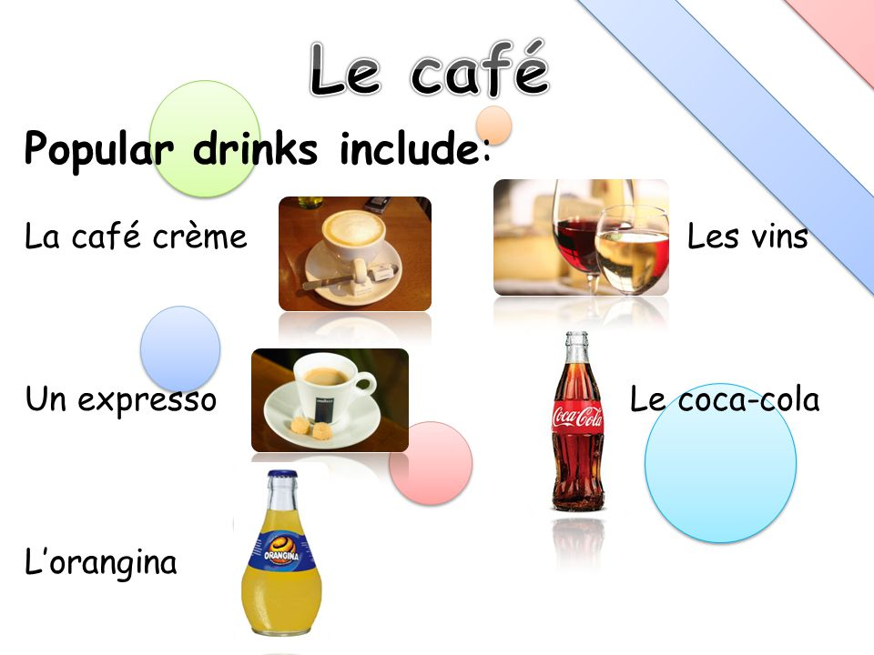 Popular drinks include: La café crème Les vins Un expresso Le coca-cola Lorangina