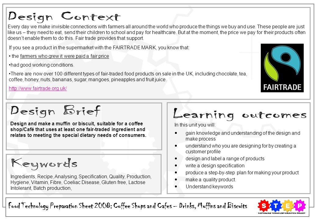 Food Technology Preparation Sheet 2008: Coffee Shops and Cafes – Drinks, Muffins and Biscuits Design and make a muffin or biscuit, suitable for a coff