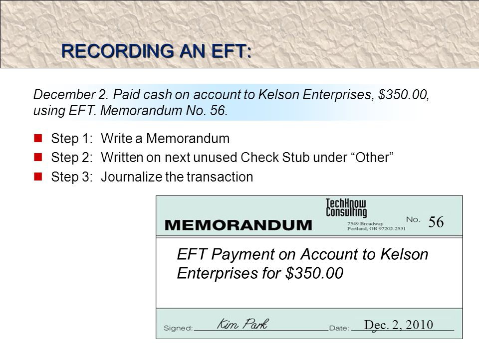 RECORDING AN EFT: Step 1: Write a Memorandum Step 2: Written on next unused Check Stub under Other Step 3: Journalize the transaction December 2.