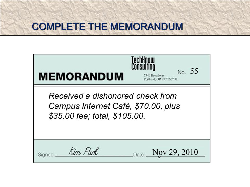 COMPLETE THE MEMORANDUM Received a dishonored check from Campus Internet Café, $70.00, plus $35.00 fee; total, $