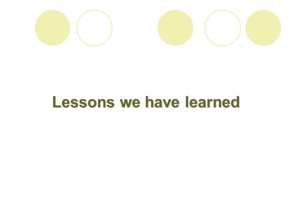 Lessons we have learned