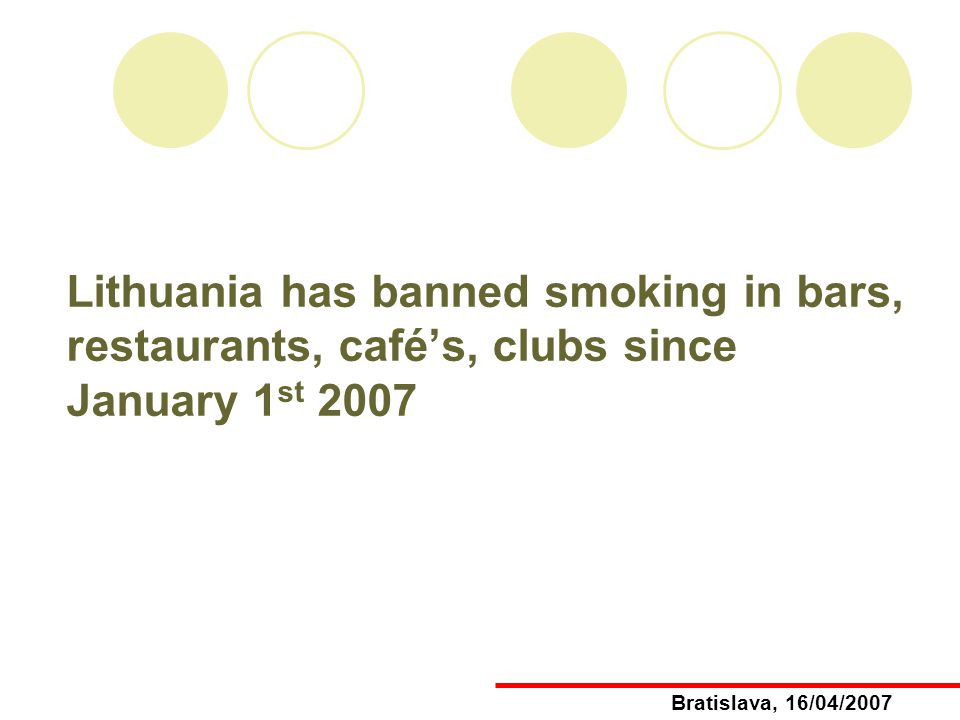 Lithuania has banned smoking in bars, restaurants, cafés, clubs since January 1 st 2007 Bratislava, 16/04/2007