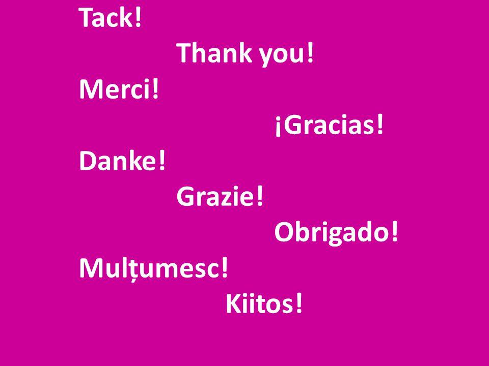 Tack! Thank you! Merci! ¡Gracias! Danke! Grazie! Obrigado! Mulțumesc! Kiitos!