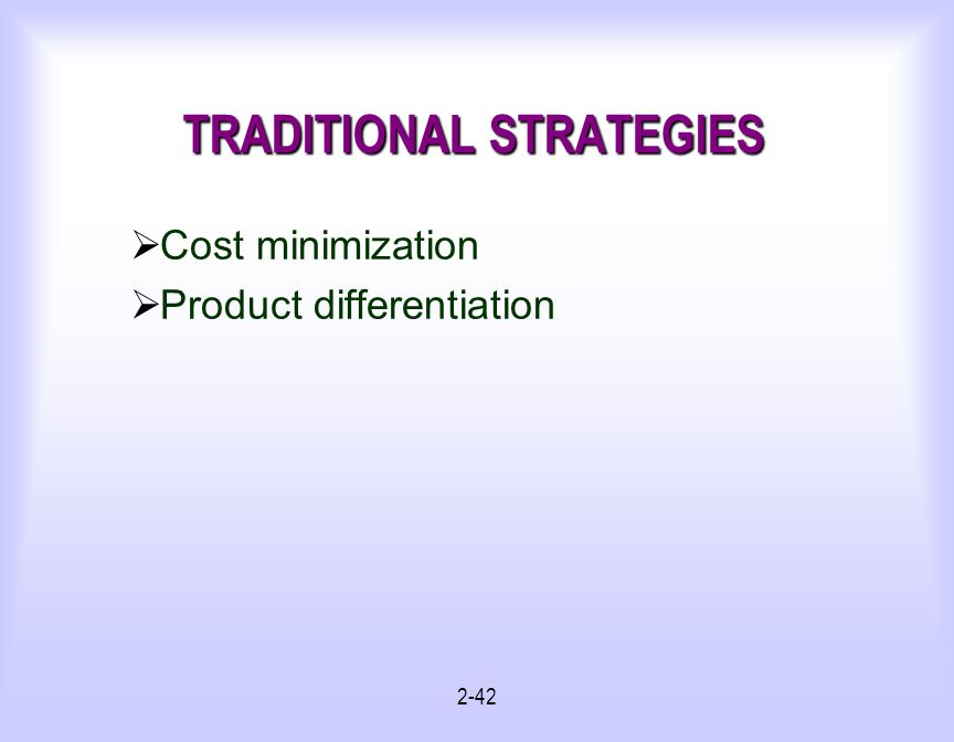 2-42 TRADITIONAL STRATEGIES Cost minimization Product differentiation