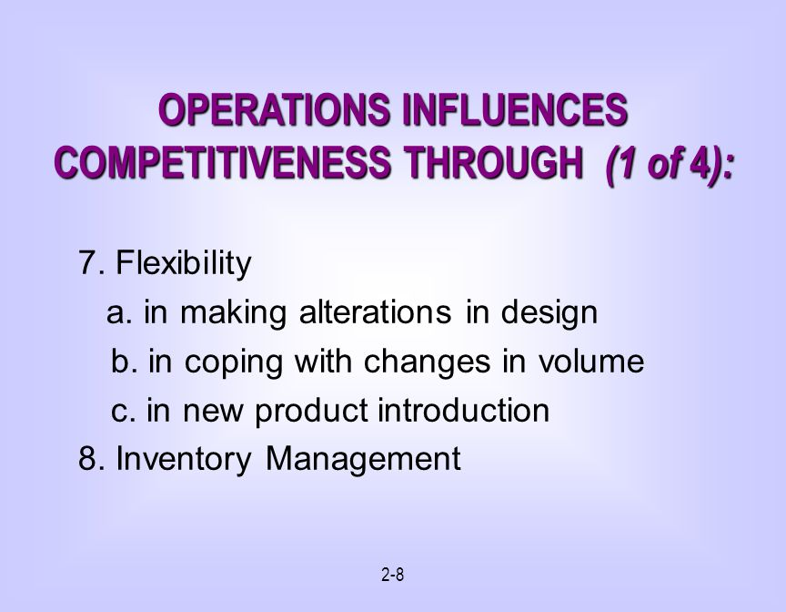 2-8 OPERATIONS INFLUENCES COMPETITIVENESS THROUGH (1 of 4 ): 7.