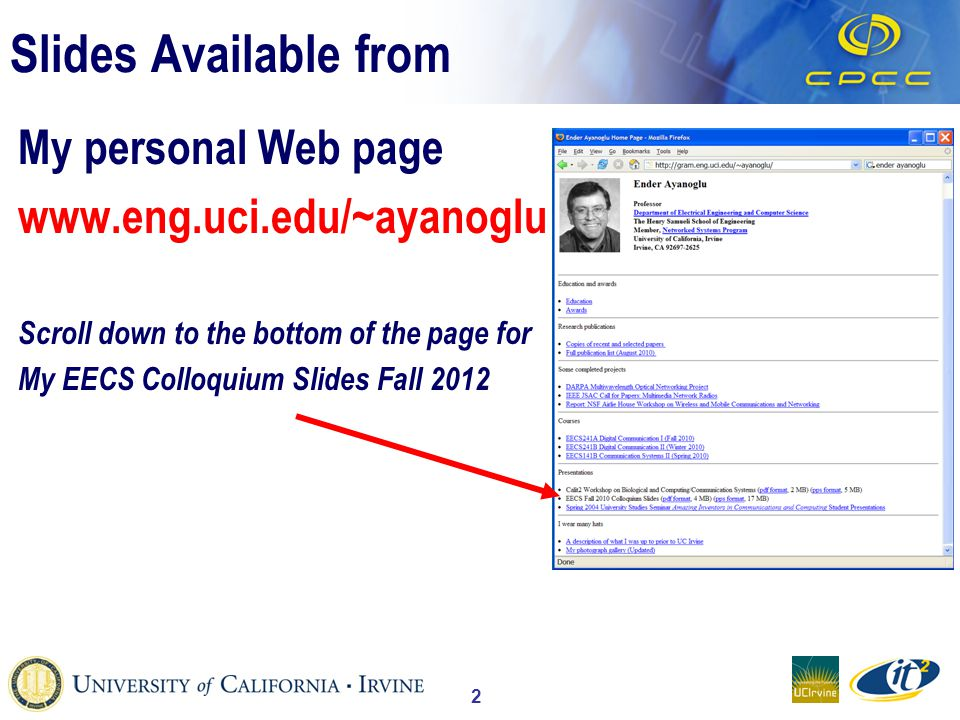 2 Slides Available from My personal Web page www.eng.uci.edu/~ayanoglu Scroll down to the bottom of the page for My EECS Colloquium Slides Fall 2012