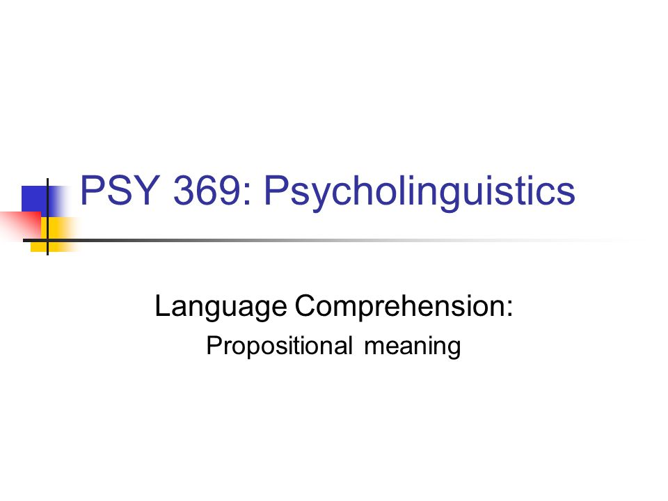 PSY 369: Psycholinguistics Language Comprehension: Propositional meaning