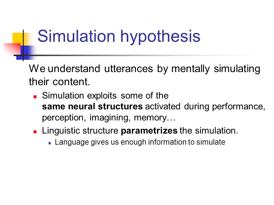 We understand utterances by mentally simulating their content. Simulation exploits some of the same neural structures activated during performance, pe