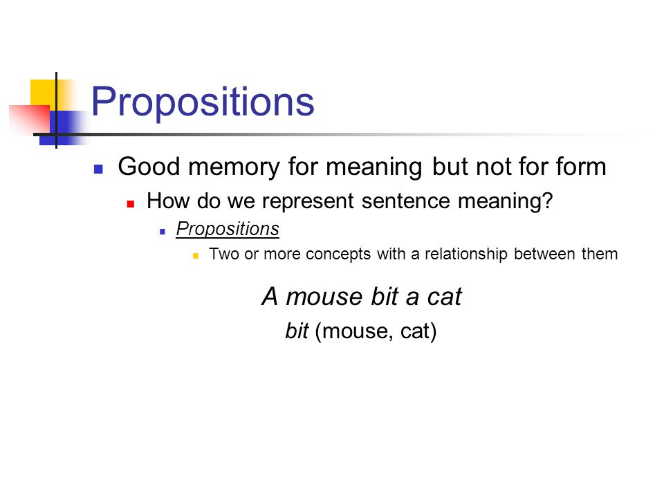 Propositions A mouse bit a cat bit (mouse, cat) Good memory for meaning but not for form How do we represent sentence meaning.