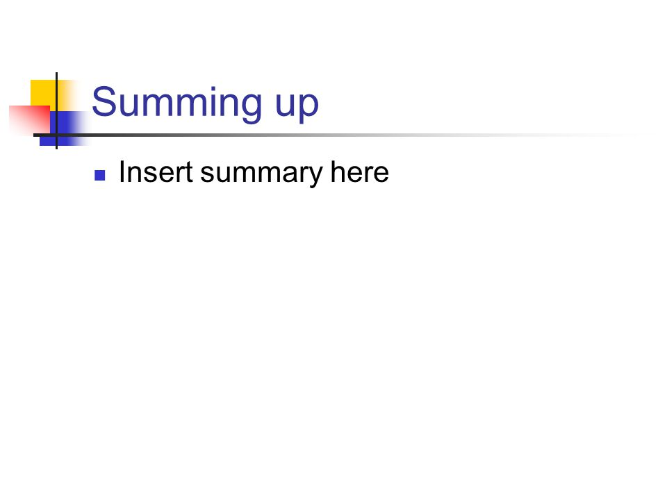 Summing up Insert summary here