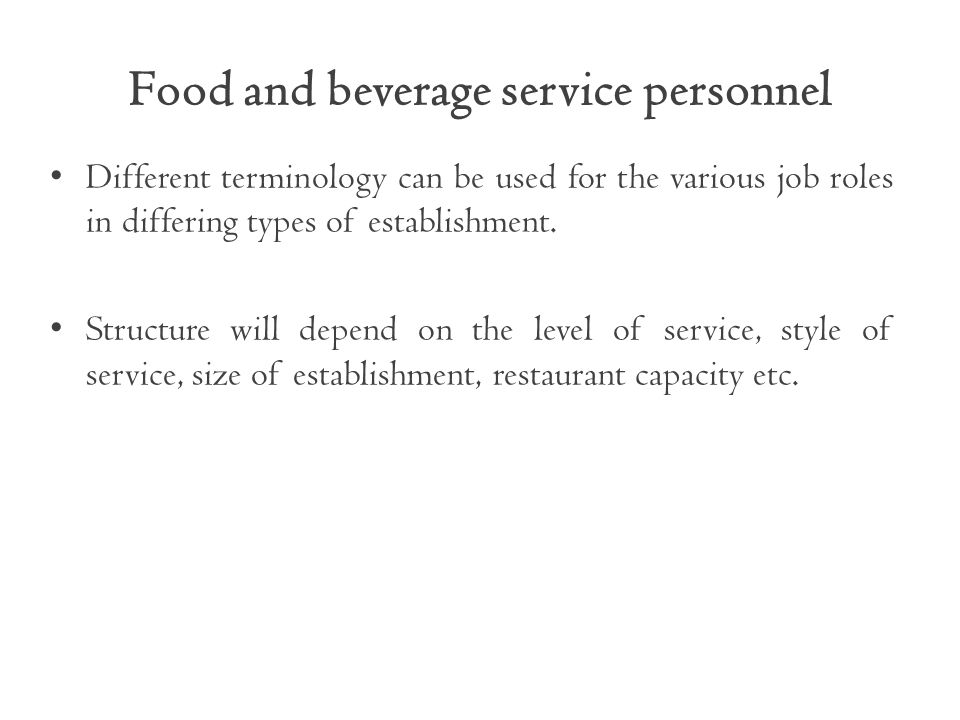 Food and beverage service personnel Different terminology can be used for the various job roles in differing types of establishment.