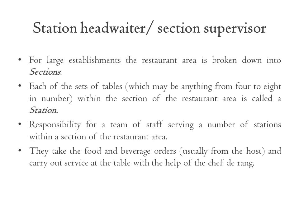 Station headwaiter/ section supervisor For large establishments the restaurant area is broken down into Sections. Each of the sets of tables (which ma