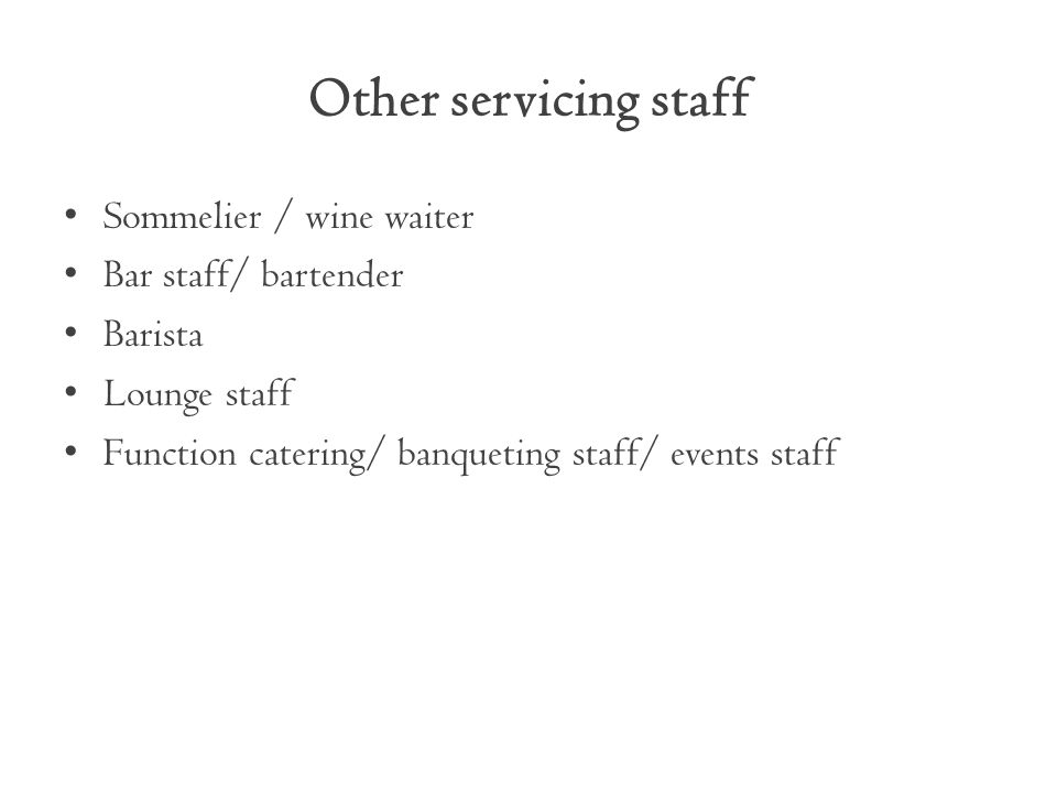 Other servicing staff Sommelier / wine waiter Bar staff/ bartender Barista Lounge staff Function catering/ banqueting staff/ events staff