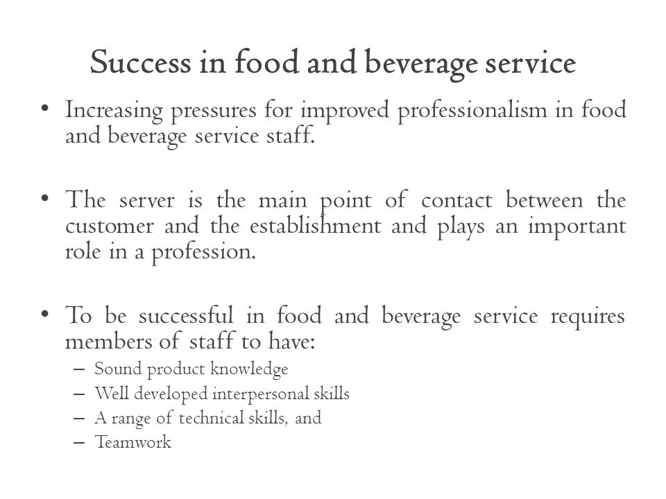 Success in food and beverage service Increasing pressures for improved professionalism in food and beverage service staff.
