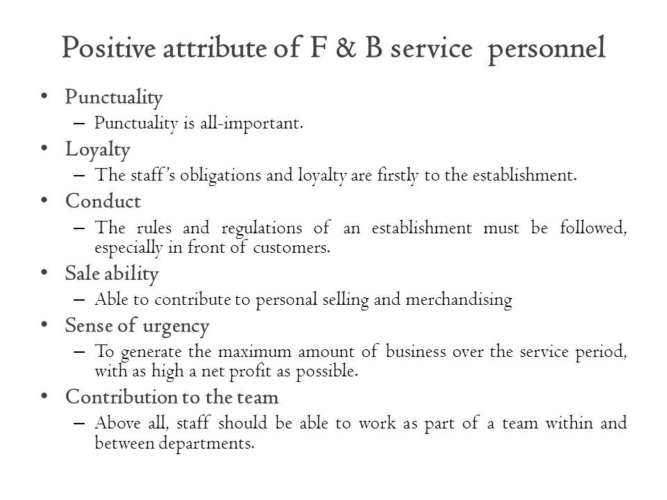 Positive attribute of F & B service personnel Punctuality – Punctuality is all-important.
