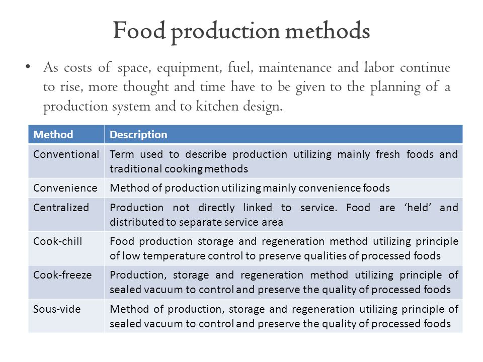 Food production methods As costs of space, equipment, fuel, maintenance and labor continue to rise, more thought and time have to be given to the planning of a production system and to kitchen design.