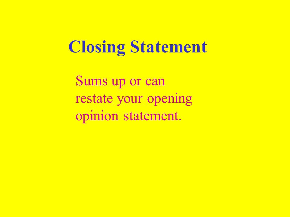 Closing Statement Sums up or can restate your opening opinion statement.