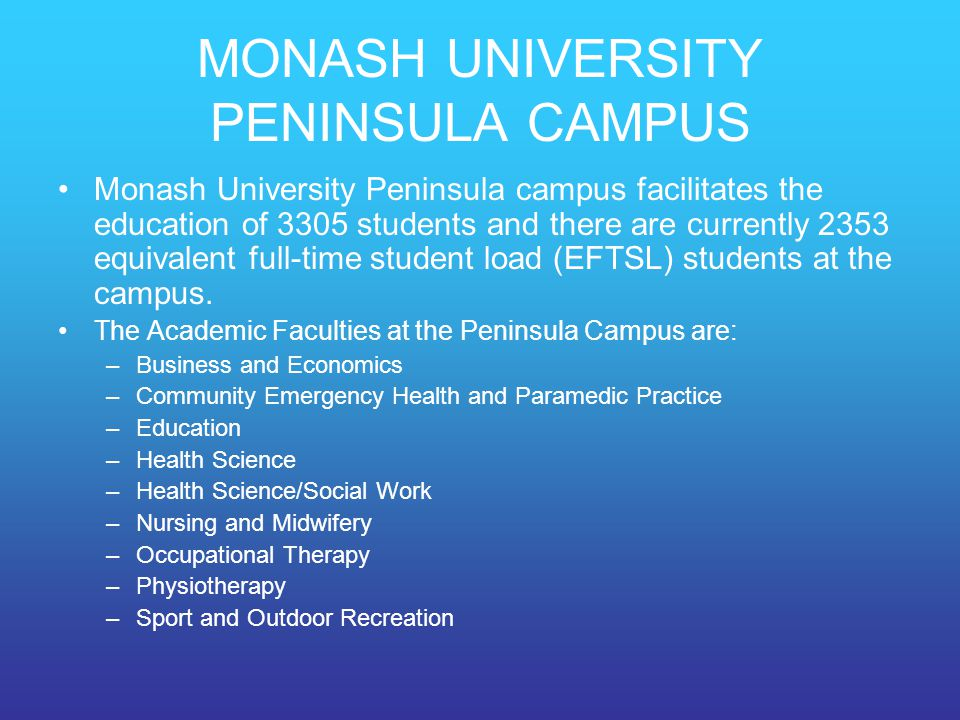MONASH UNIVERSITY PENINSULA CAMPUS Monash University Peninsula campus facilitates the education of 3305 students and there are currently 2353 equivale