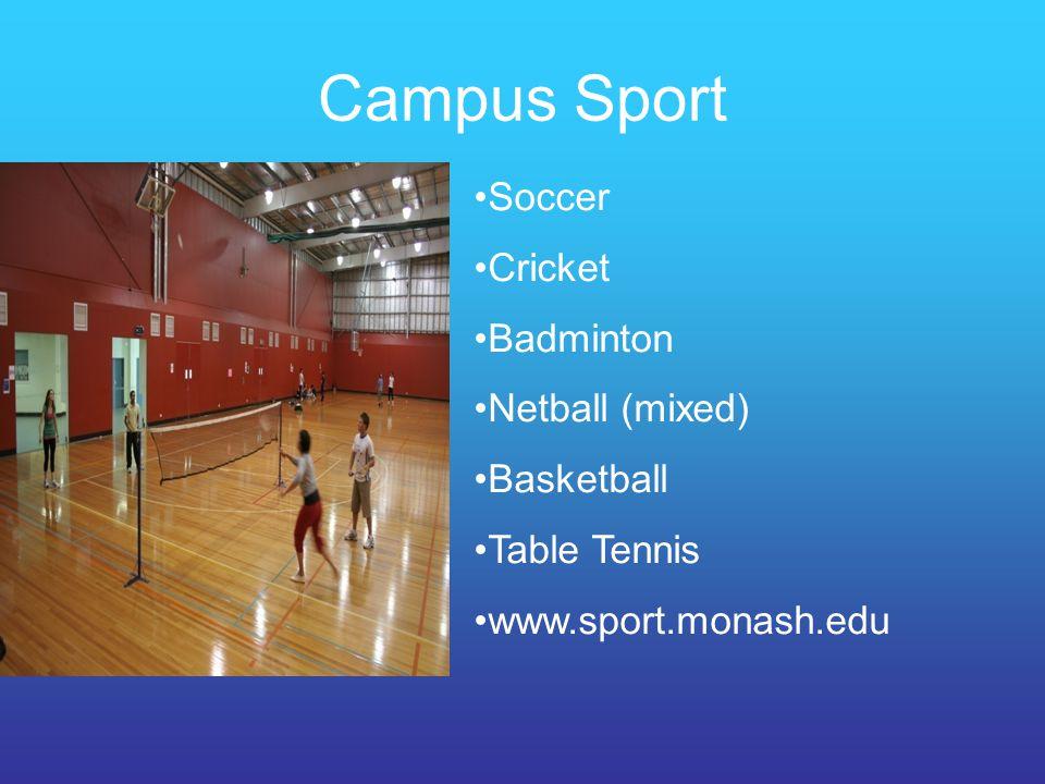 Campus Sport Soccer Cricket Badminton Netball (mixed) Basketball Table Tennis www.sport.monash.edu