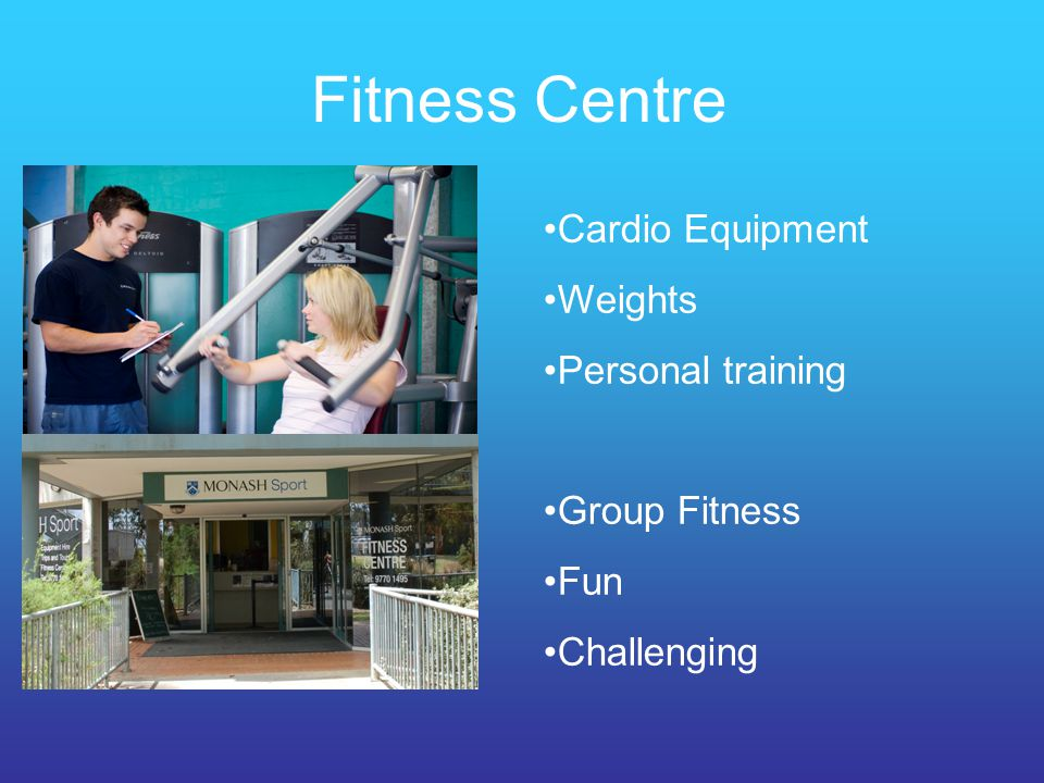 Fitness Centre Cardio Equipment Weights Personal training Group Fitness Fun Challenging