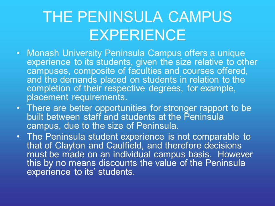 THE PENINSULA CAMPUS EXPERIENCE Monash University Peninsula Campus offers a unique experience to its students, given the size relative to other campus